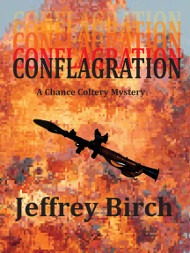 Conflagration - By Jeffrey Birch - A Chance Colter Mystery