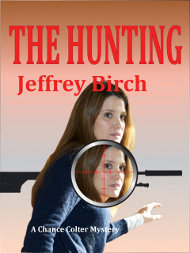 The Hunting - By Jeffrey Birch - A Chance Colter Mystery